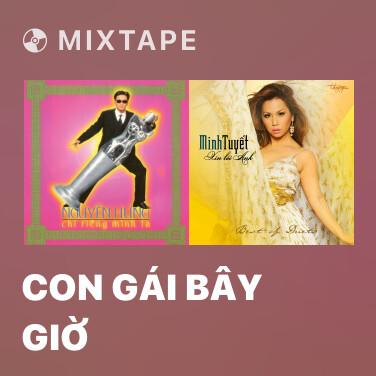 Mixtape Con Gái Bây Giờ - Various Artists