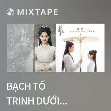 Mixtape Bạch Tố Trinh Dưới Núi Thanh Thành / 青城山下白素贞 - Various Artists