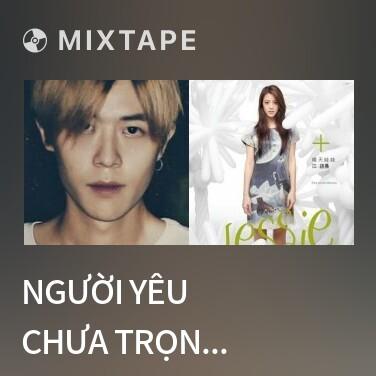 Mixtape Người Yêu Chưa Trọn Vẹn (Cover) / 恋人未满 - Various Artists