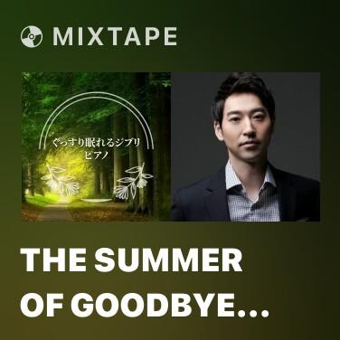 Mixtape The Summer of Goodbye (Piano) - Various Artists