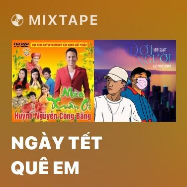 Mixtape Ngày Tết Quê Em - Various Artists
