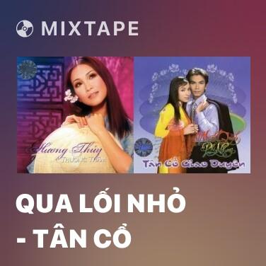 Mixtape Qua Lối Nhỏ - Tân Cổ - Various Artists
