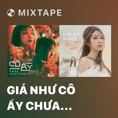Radio Giá Như Cô Ấy Chưa Xuất Hiện - Various Artists