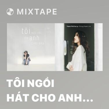 Mixtape Tôi Ngồi Hát Cho Anh Chơi Đàn - Various Artists