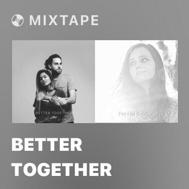 Mixtape Better Together - Various Artists
