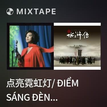 Mixtape 点亮霓虹灯/ Điểm Sáng Đèn Cầu Vòng - Various Artists