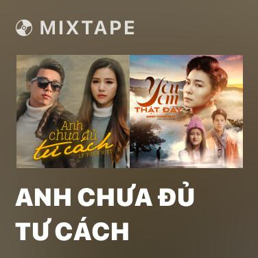 Mixtape Anh Chưa Đủ Tư Cách - Various Artists