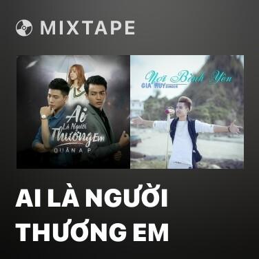 Mixtape Ai Là Người Thương Em - Various Artists