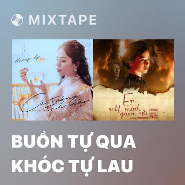 Mixtape Buồn Tự Qua Khóc Tự Lau - Various Artists