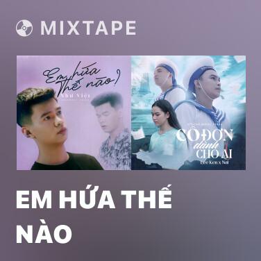 Mixtape Em Hứa Thế Nào - Various Artists