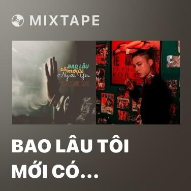 Mixtape Bao Lâu Tôi Mới Có Người Yêu - Various Artists