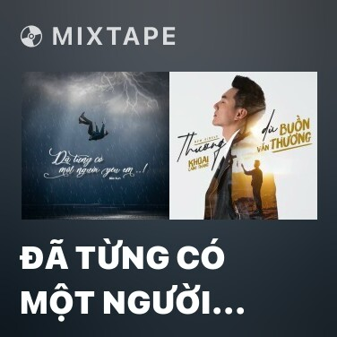 Mixtape Đã Từng Có Một Người Yêu Em - Various Artists