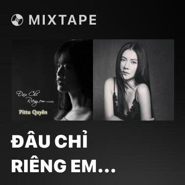 Mixtape Đâu Chỉ Riêng Em (Cover) - Various Artists