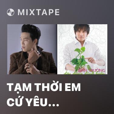 Mixtape Tạm Thời Em Cứ Yêu Người Khác - Various Artists