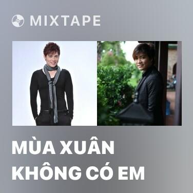 Mixtape Mùa Xuân Không Có Em - Various Artists
