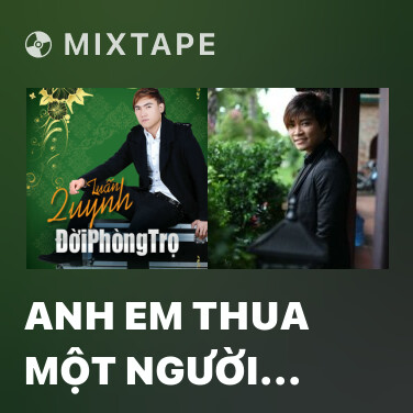 Mixtape Anh Em Thua Một Người Dưng - Various Artists