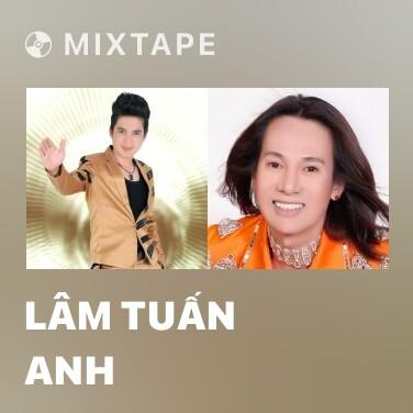 Mixtape Lâm Tuấn Anh - Various Artists