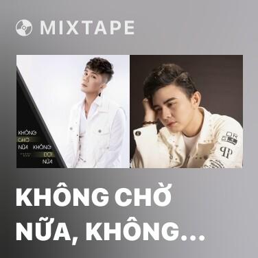 Radio Không Chờ Nữa, Không Đợi Nữa - Various Artists