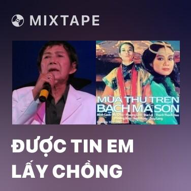 Mixtape Được Tin Em Lấy Chồng - Various Artists