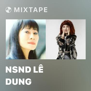 Mixtape NSND Lê Dung