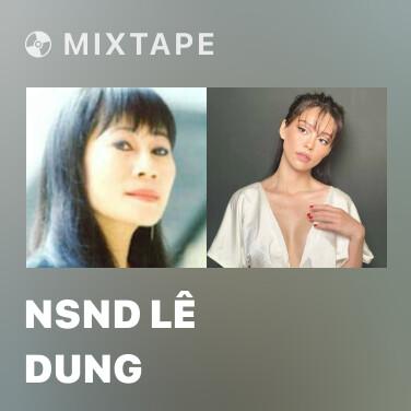 Mixtape NSND Lê Dung - Various Artists