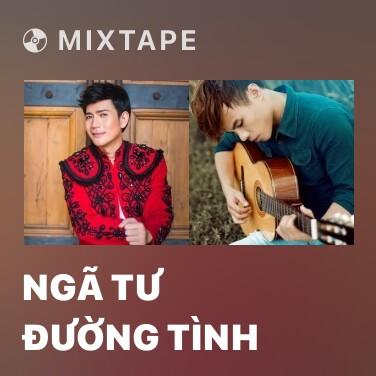 Mixtape Ngã Tư Đường Tình - Various Artists