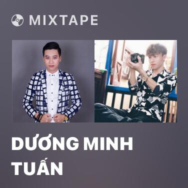 Mixtape Dương Minh Tuấn - Various Artists