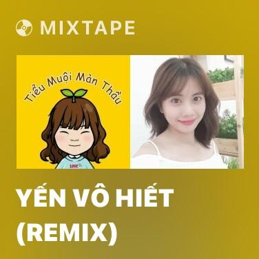 Mixtape Yến Vô Hiết (Remix) - Various Artists