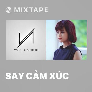 Mixtape Say Cảm Xúc - Various Artists