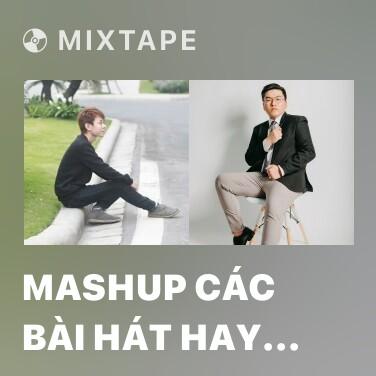 Mixtape Mashup Các Bài Hát Hay Nhất 2016 – Mashup Vpop Hits 2016 - Various Artists