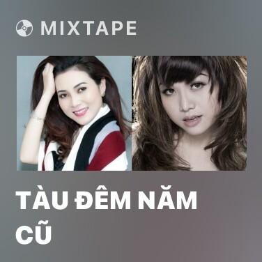 Mixtape Tàu Đêm Năm Cũ - Various Artists