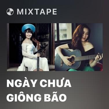 Mixtape Ngày Chưa Giông Bão - Various Artists