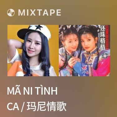 Mixtape Mã Ni Tình Ca / 玛尼情歌 - Various Artists