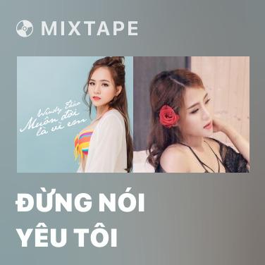 Mixtape Đừng Nói Yêu Tôi - Various Artists
