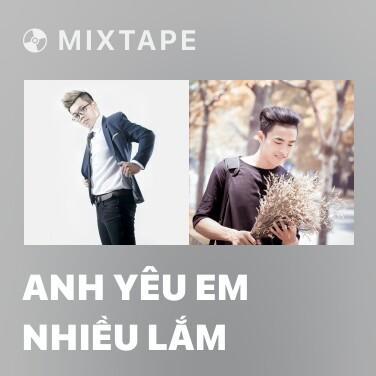 Mixtape Anh Yêu Em Nhiều Lắm