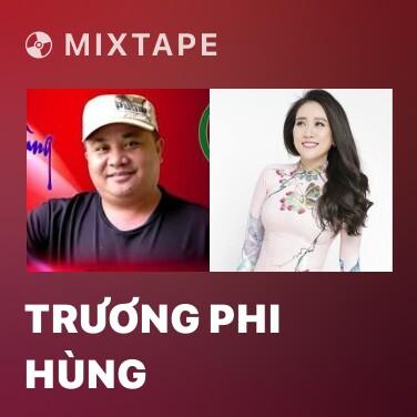 Mixtape Trương Phi Hùng