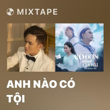 Mixtape Anh Nào Có Tội - Various Artists