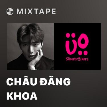 Mixtape Châu Đăng Khoa