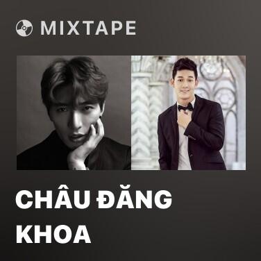 Mixtape Châu Đăng Khoa - Various Artists