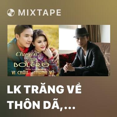Mixtape LK Trăng Về Thôn Dã, Rước Tình Về Với Quê Hương - Various Artists