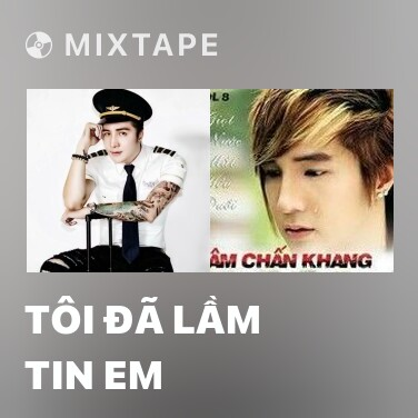 Mixtape Tôi Đã Lầm Tin Em - Various Artists