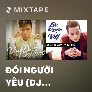 Mixtape Đổi Người Yêu (DJ Phan Hiếu Remix) - Various Artists