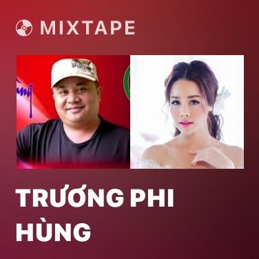Mixtape Trương Phi Hùng - Various Artists