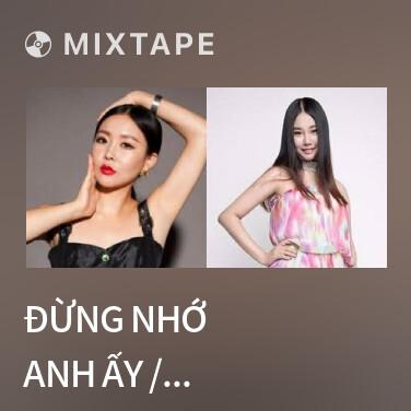 Mixtape Đừng Nhớ Anh Ấy / 别想他 - Various Artists