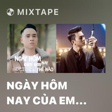 Mixtape Ngày Hôm Nay Của Em Thế Nào - Various Artists