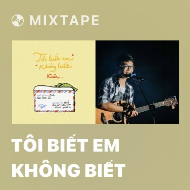Mixtape Tôi Biết Em Không Biết - Various Artists