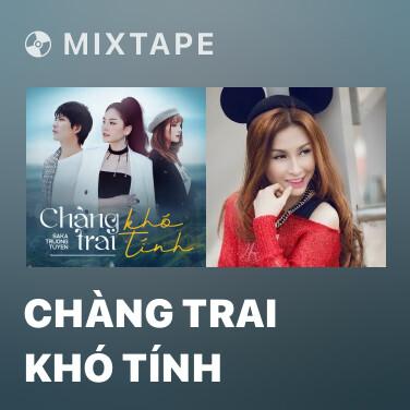 Mixtape Chàng Trai Khó Tính - Various Artists