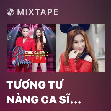 Mixtape Tương Tư Nàng Ca Sĩ (Remix) - Various Artists