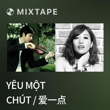 Mixtape Yêu Một Chút / 爱一点 - Various Artists