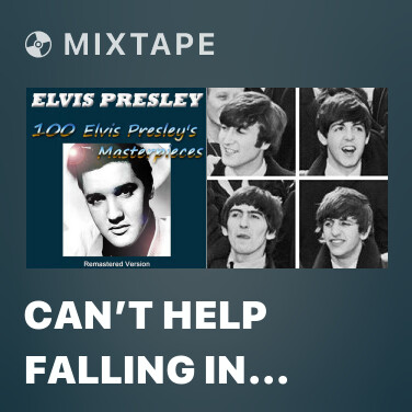 Mixtape Can't Help Falling In Love (Remastered Version) - Various Artists